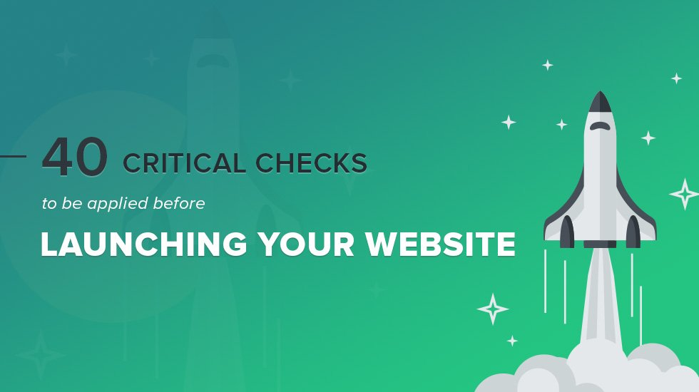 40 Critical Checks to be applied Before Launching Your Website