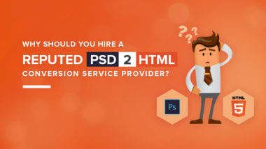 Why Should You Hire a Reputed PSD to HTML Conversion Service Provider?