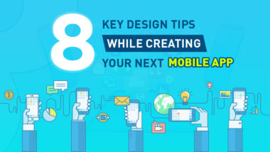 Eight Key Design Tips While Creating Your Next Mobile App