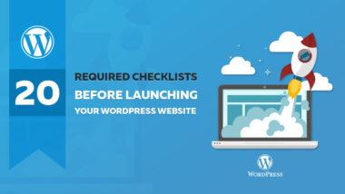 Twenty Required Checklists Before Launching Your WordPress Website