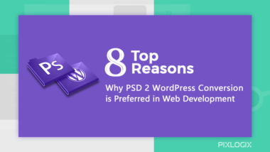 Top 8 Reasons Why PSD to WordPress Conversion is Preferred in Web Development