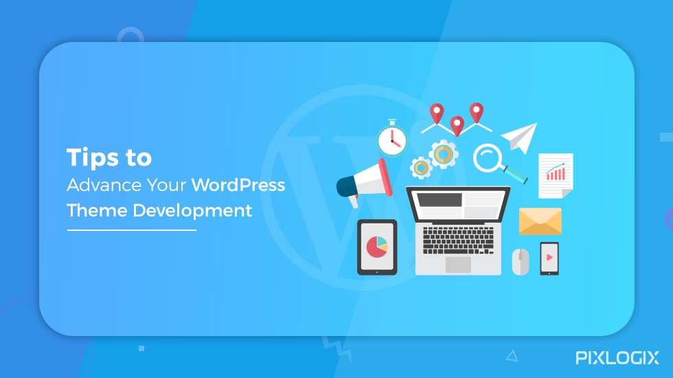 Tips to Advance Your WordPress Theme Development - Pixlogix Infotech ...