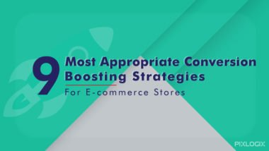 9 Most Appropriate Conversion Boosting Strategies for E-commerce Stores