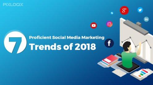 7 Proficient Social Media Marketing Trends of 2018
