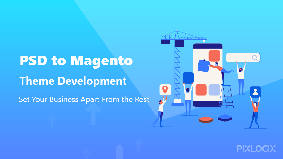 PSD to Magento Theme Development: Set Your Business Apart From the Rest