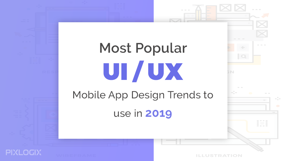 Most Popular UI/UX Mobile App Design Trends to use in 2019