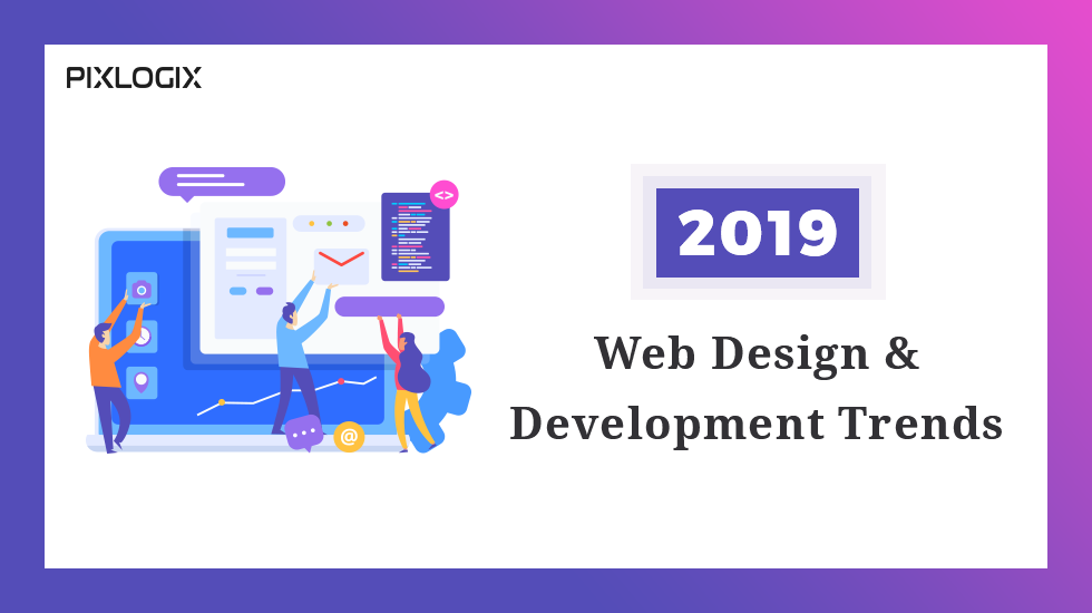Top 8 Website Design And Development Trends To Get The Best Results In 2019