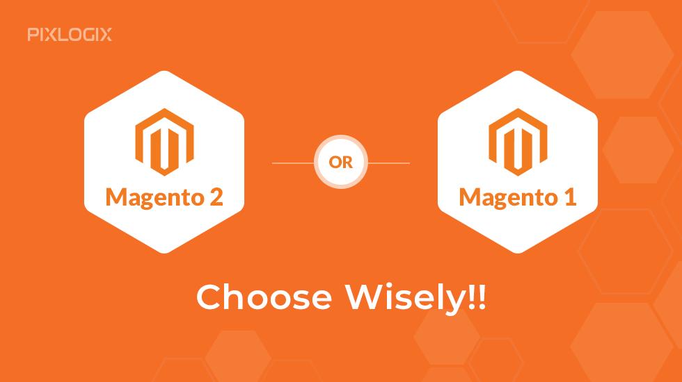 Magento 2 or Magento 1 – Dilemma Ends!