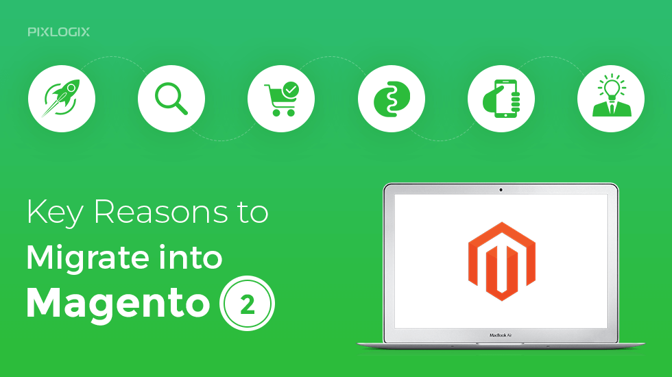 7 Key Reasons to Migrate Into Magento 2 in the Year 2019