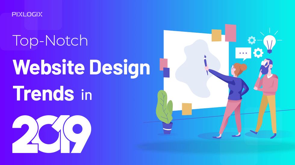 Top Notch Website Design Trends In 2019 Unveiled