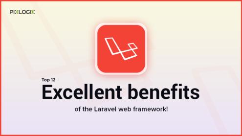 Top 12 excellent benefits of Laravel web framework!