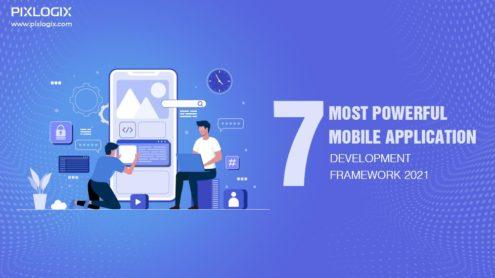 7 Most Powerful Mobile Application Development Framework 2021