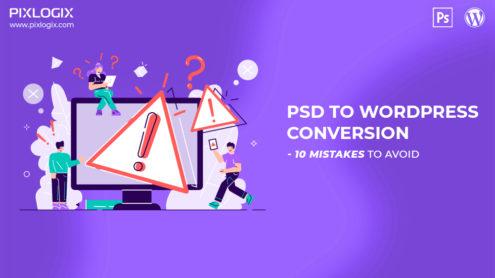 PSD to WordPress Conversion- 10 Mistakes to Avoid