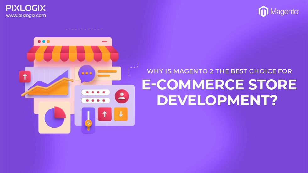 Why is Magento 2 the best choice for e-commerce store development