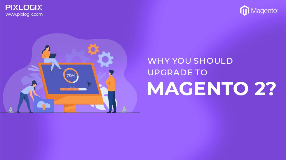 Why you should upgrade to Magento 2