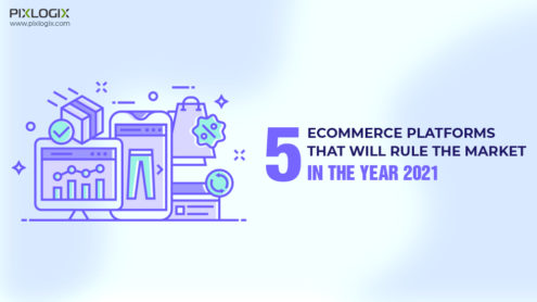 Top 5 Ecommerce Platforms That Will Rule the Market in the Year 2021