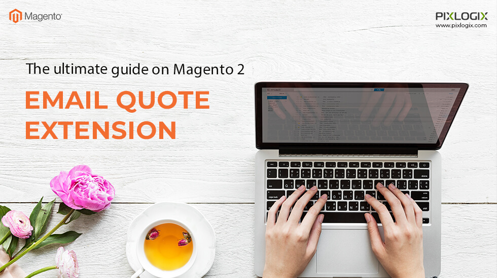 The ultimate guide to Magento 2 email quote extension